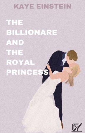 The Billionaire and The Royal Princess by KayeEinstein
