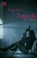 Una Jugada Perfecta by Dulceder301