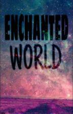 ENCHANTED WORLD by MissSHAshimilalala