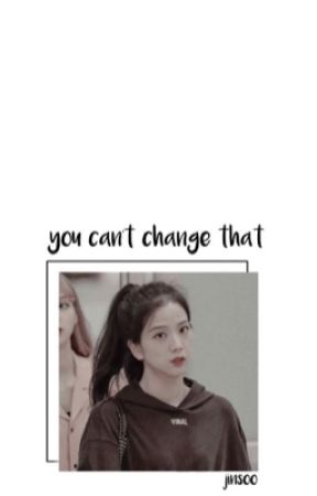 you can't change that; jinsoo by sxftjirose