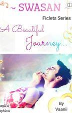 •SWASAN : A Beautiful Journey• -- Ficlets Series  by Shivani_SwaSan