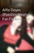 Alfie Deyes (Pointlessblogtv) Fan Fiction by Ellie_nathTW
