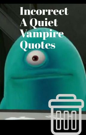 Incorrect A Quiet Vampire Quotes by DJ_Wubs