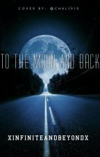 To the moon and back by xinfiniteandbeyondx