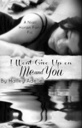 I Won't Give Up On Me and You: A Niall Horan Fan Fiction by TheRight2Write14