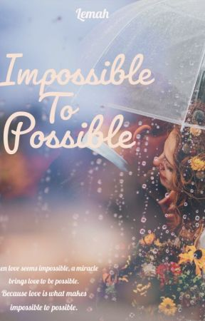 Impossible To Possible by daydreamer182003