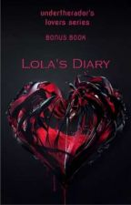Lovers Series Bonus Book: Lola's Diary by undertherador