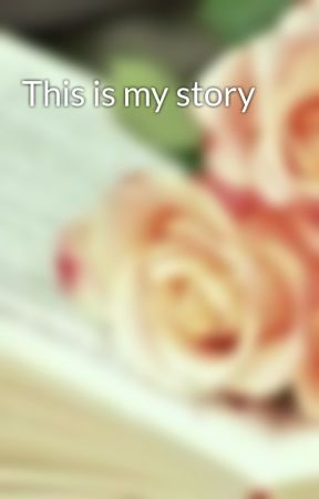 This is my story by FoundMyMuchness