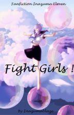 Fight Girls ! [Fanfiction Inazuma Eleven] (Pause) by Inazumablaze