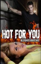 Hot For You by mandoysmoysoy
