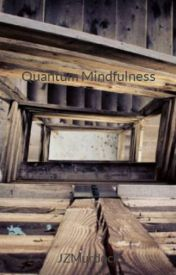 Quantum Mindfulness by JZMurdock