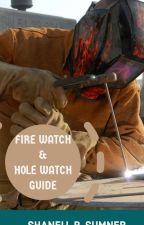 FIRE WATCH & HOLE WATCH by ShanellPatterson