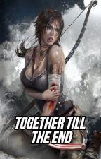 Together Till The End [Tomb Raider Lara Croft x M!Reader] by Art_Intel