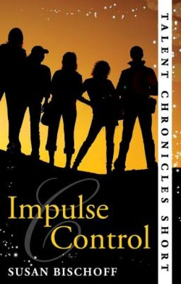 Impulse Control (Talent Chronicles) by Susan_Bischoff