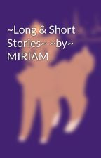 ~Long & Short Stories~ ~by~ MIRIAM by Miriam_The_Grace