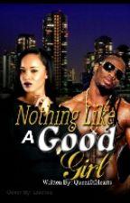 Nothing Like A Good Girl by Lavidaaaloca