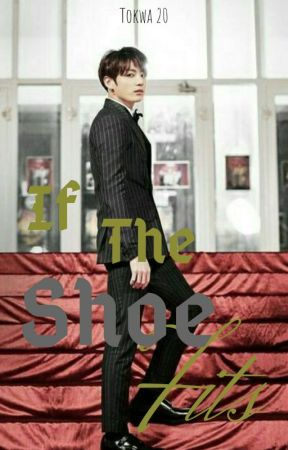 If The Shoe Fits // Jeon Jungkook Ff [Ongoing] by Tokwa20