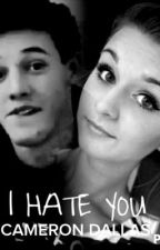 i hate you cameron dallas (cameron dallas fanfiction) by triniti_richards22