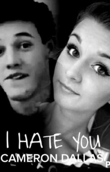 i hate you cameron dallas (cameron dallas fanfiction)