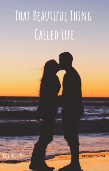 That Beautiful Thing Called Life