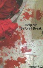 Help Me Before I Break by megan912