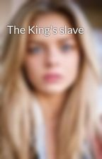 The King's slave by Sup__Dawgz