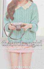 The Broken Girl *ON MAJOR HOLD* by LucidDreamerxo