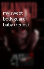 my sweet bodyguard baby (redos) by werehuman13
