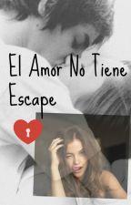 El Amor No Tiene Escape by xXSoyTuPesadillaxX