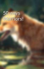 50 ways Warriors! by DustyCrow556