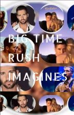 Big Time Rush Imagines by fanficsbydawn