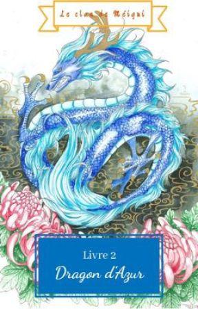 Le clan de Méigui, Livre 2 : Dragon d'Azur by Mayla01122018