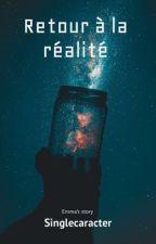 Retour à la Réalité. (Tome 1) by Singlecaracter