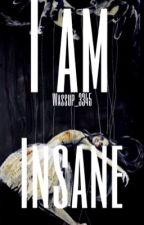 I am Insane (ON HOLD)  by wassup_3345