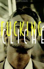 f*cking cliché by iwriteyourname