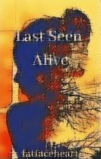Last Seen Alive by fatfaceheart