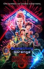 Something Strange: Stranger Things X Reader 3 *COMPLETED* by BathInTheBloodOfFoes