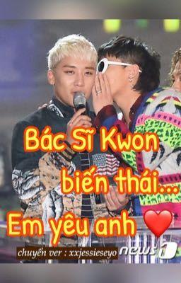 [Nyongtory][chyển ver] Bác sĩ Kwon biến thái..em yêu anh!  [Hoàn]
