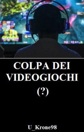 Colpa dei Videogiochi (?) by U_Krone98