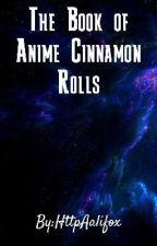 The Book of Anime Cinnamon Rolls by HttpAalifox
