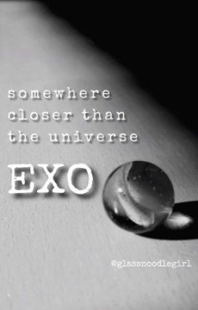 ✔️exo || somewhere closer than the universe by glassnoodlegirl