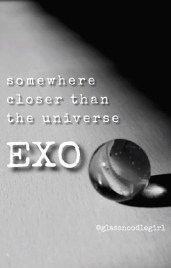 ✔️exo || somewhere closer than the universe