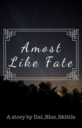 Almost Like Fate by Dat_Blue_Skittle