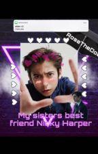 My sisters best friend /// Nicky Harper x reader  by RoseTheDoe