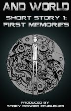 AND WORLD Short Story 1: First Memories by storymongerepub