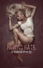 How To Hate. by IAmKitten_HearMeRoar