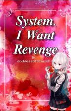 System I Want Revenge by GoddessOfBlack89