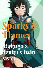 Sparks and Flames (Bakugou x Izuku's twin sister) by Animelife24