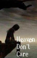 Heaven don't care by Heavenlovesme