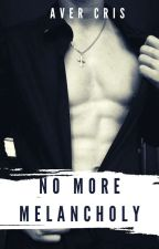 No More Melancholy (Book Two: Del Valle Next Generation) by Aver_Cris